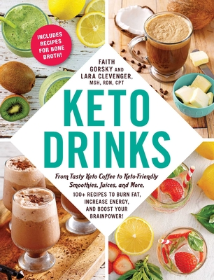 Keto Drinks: From Tasty Keto Coffee to Keto-Friendly Smoothies, Juices, and More, 100+ Recipes to Burn Fat, Increase Energy, and Boost Your Brainpower! Cover Image