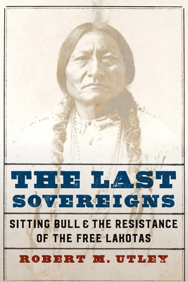 The Last Sovereigns: Sitting Bull and the Resistance of the Free Lakotas Cover Image