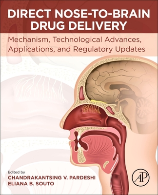 Direct Nose-To-Brain Drug Delivery: Mechanism, Technological Advances, Applications, and Regulatory Updates Cover Image