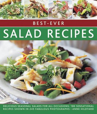 Best-Ever Salad Recipes: Delicious Seasonal Salads for All Occasions: 180 Sensational Recipes Shown in 245 Fabulous Photographs Cover Image