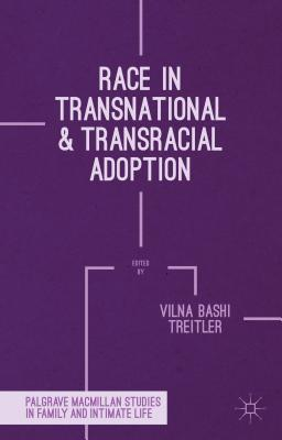 Race in Transnational and Transracial Adoption (Palgrave MacMillan Studies in Family and Intimate Life) Cover Image