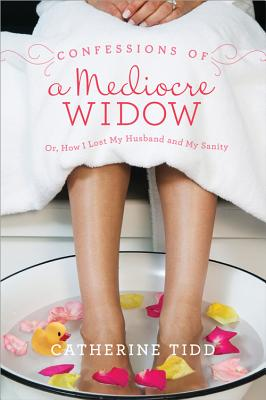 Confessions of a Mediocre Widow: Or, How I Lost My Husband and My Sanity Cover Image
