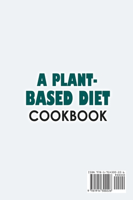 A Plant-Based Diet Cookbook;Plant-Based Healthy Diet Recipes To Cook Quick & Easy Meals Cover Image