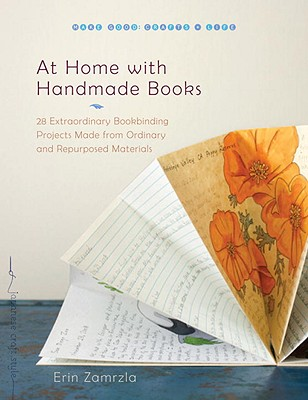 At Home with Handmade Books: 28 Extraordinary Bookbinding Projects Made from Ordinary and Repurposed Materials Cover Image