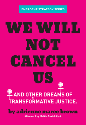 We Will Not Cancel Us: And Other Dreams of Transformative Justice Cover Image