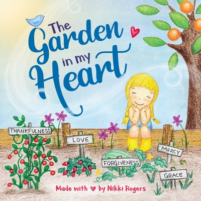 The Garden In My Heart: A book about sowing and reaping Cover Image