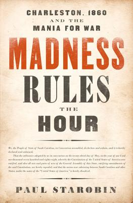 Madness Rules the Hour: Charleston, 1860 and the Mania for War Cover Image