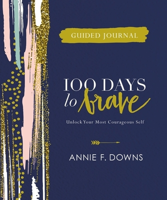 100 Days to Brave Guided Journal: Unlock Your Most Courageous Self Cover Image