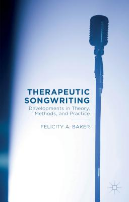Therapeutic Songwriting: Developments in Theory, Methods, and Practice Cover Image
