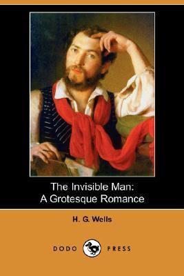 The Invisible Man: A Grotesque Romance (Dodo Press) Cover Image