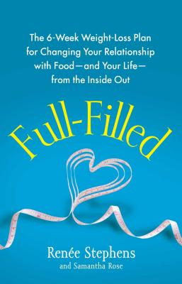 Full-Filled: The 6-Week Weight-Loss Plan for Changing Your Relationship with Food-and Your Life-from the Inside Out Cover Image