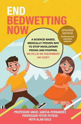 End Bedwetting Now: A science-based, medically proven way to stop involuntary peeing and pooping. No Pills! No Equipment! No Cost! Cover Image