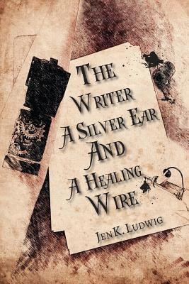 The Writer A Silver Ear and A Healing Wire Cover Image