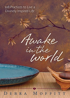 Awake in the World: 108 Practices to Live a Divinely Inspired Life Cover Image