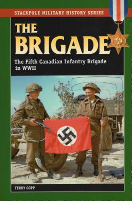 Brigade: The Fifth Canadian Infantry Brigade in World War II (Stackpole Military History) Cover Image