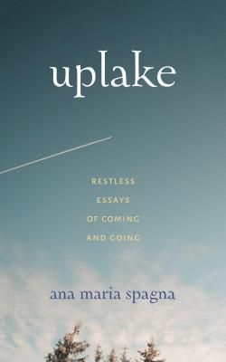 Uplake: Restless Essays of Coming and Going Cover Image