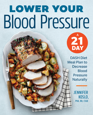 Lower Your Blood Pressure: A 21-Day Dash Diet Meal Plan to Decrease Blood Pressure Naturally Cover Image