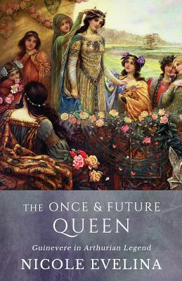 The Once and Future Queen: Guinevere in Arthurian Legend Cover Image