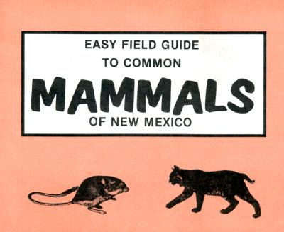 Easy Field Guide to Mammals of New Mexico (Easy Field Guides) Cover Image