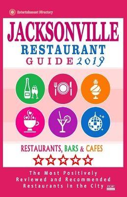 Jacksonville Restaurant Guide 2019: Best Rated Restaurants in Jacksonville, Florida - 500 Restaurants, Bars and Cafés recommended for Visitors, 2019 Cover Image