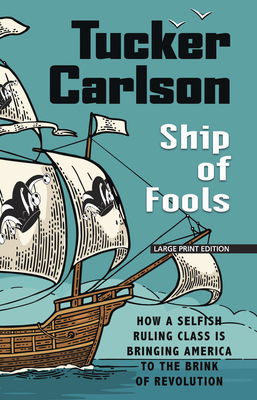 Ship of Fools: How a Selfish Ruling Class Is Bringing America to the Brink of Revolution Cover Image