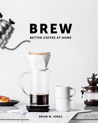 Brew: Better Coffee at Home: Better Coffee at Home Cover Image