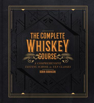The Complete Whiskey Course: A Comprehensive Tasting School in Ten Classes Cover Image