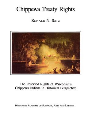 Chippewa Treaty Rights: The Reserved Rights of Wisconsin's Chippewa Indians in Historical Perspective Cover Image
