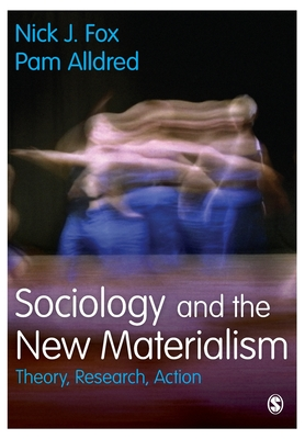 Sociology and the New Materialism: Theory, Research, Action Cover Image