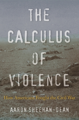 The Calculus of Violence: How Americans Fought the Civil War Cover Image