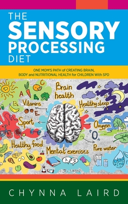 The Sensory Processing Diet: One Mom's Path of Creating Brain, Body and Nutritional Health for Children with SPD Cover Image