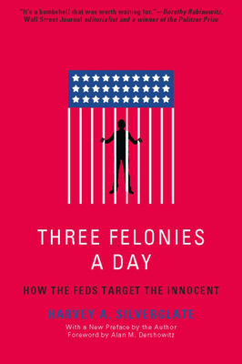 Three Felonies a Day: How the Feds Target the Innocent Cover Image