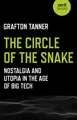 The Circle of the Snake: Nostalgia and Utopia in the Age of Big Tech Cover Image