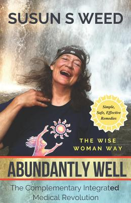 Abundantly Well: The Complementary  Integrated  Medical Revolution (Wise Woman Herbal Series #6) Cover Image