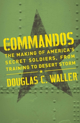Commandos: The Making of America's Secret Soldiers, from Training to Desert Storm Cover Image