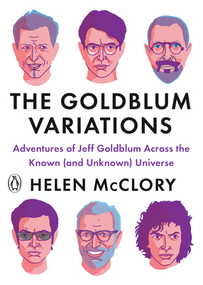 The Goldblum Variations: Adventures of Jeff Goldblum Across the Known (and Unknown) Universe Cover Image