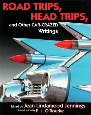 Cover for Road Trips. Head Trips, and Other Car-Crazed Writings