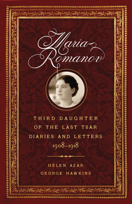 Maria Romanov: Third Daughter of the Last Tsar, Diaries and Letters, 1908–1918 Cover Image
