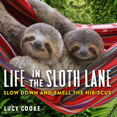 Life in the Sloth Lane: Slow Down and Smell the Hibiscus Cover Image
