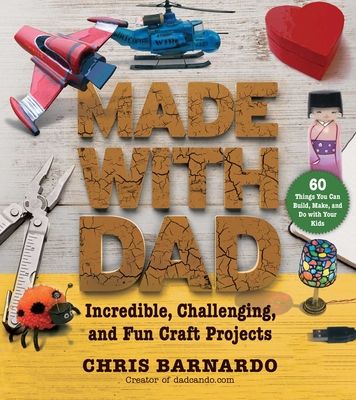Made with Dad: Incredible, Challenging, and Fun Craft Projects Cover Image