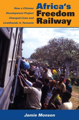 Africa's Freedom Railway: How a Chinese Development Project Changed Lives and Livelihoods in Tanzania Cover Image