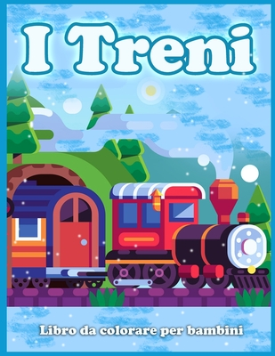 I Treni Libro Da Colorare Per Bambini: Simpatiche Pagine Da Colorare Di Treni, Locomotive e Ferrovie! Cover Image