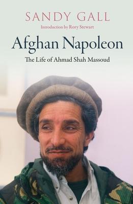 Afghan Napoleon: The Life of Ahmad Shah Massoud Cover Image