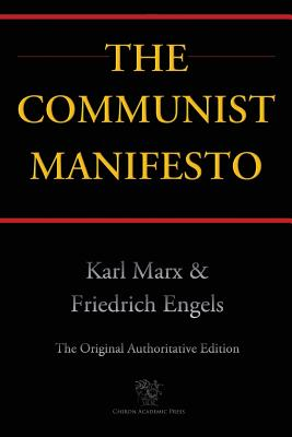 The Communist Manifesto (Chiron Academic Press - The Original Authoritative Edition) Cover Image