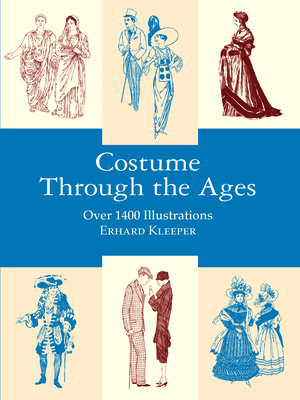 Costume Through the Ages: Over 1400 Illustrations (Dover Fashion and Costumes) Cover Image