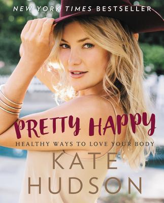 Pretty Happy: Healthy Ways to Love Your Body Cover Image