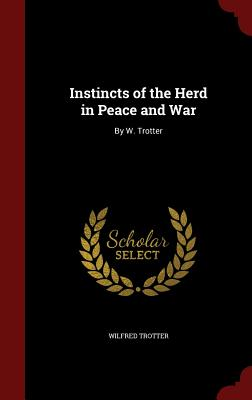 Instincts of the Herd in Peace and War: By W. Trotter Cover Image