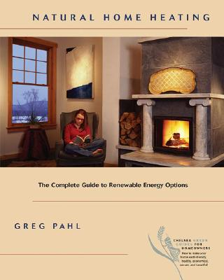 Natural Home Heating: The Complete Guide to Renewable Energy Options Cover Image