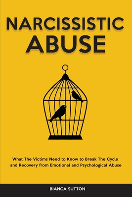 Narcissistic Abuse: What The Victims Need to Know to Break The Cycle and Recovery from Emotional and Psychological Abuse Cover Image