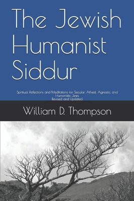 The Jewish Humanist Siddur: Spiritual Reflections and Meditations for Secular, Atheist, Agnostic, and Humanistic Jews Cover Image